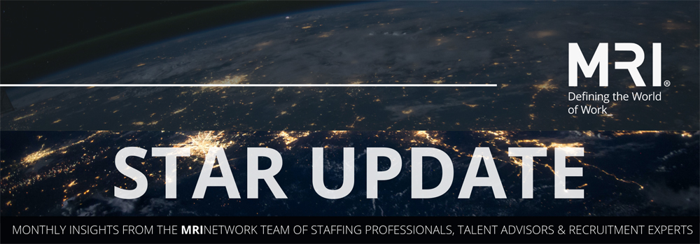 MRI STAR UPDATE - MONTHLY INSIGHTS FROM THE MRINETWORK TEAM OF STAFFING PROFESSIONALS, TALENT ADVISORS & RECRUITMENT EXPERTS